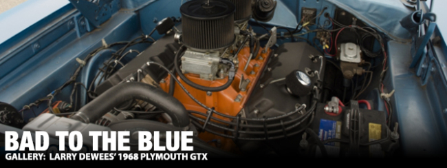 Bad to the Blue: Larry Dewees' 1968 Plymouth GTX - Moparts